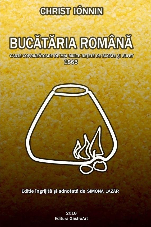 Bucataria romana, Carte coprinzatoare de mai multe retete de bucate si bufet 1865 de Christ Iónnin, Editura Gastroart